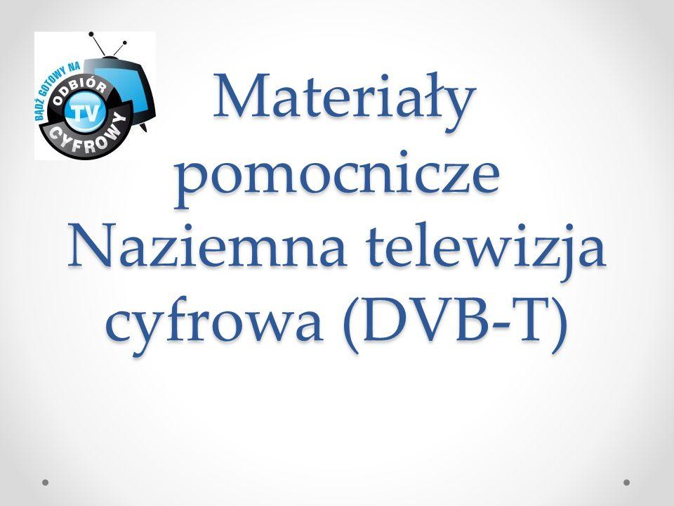 Materiały pomocnicze Naziemna telewizja cyfrowa (DVB-T) Materiały pomocnicze Naziemna telewizja cyfrowa (DVB-T)