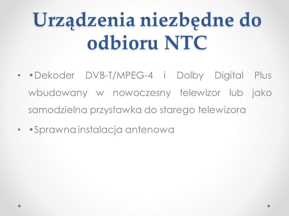 Urządzenia niezbędne do odbioru NTC Dekoder DVB-T/MPEG-4 i Dolby Digital Plus wbudowany w nowoczesny telewizor lub jako samodzielna przystawka do star