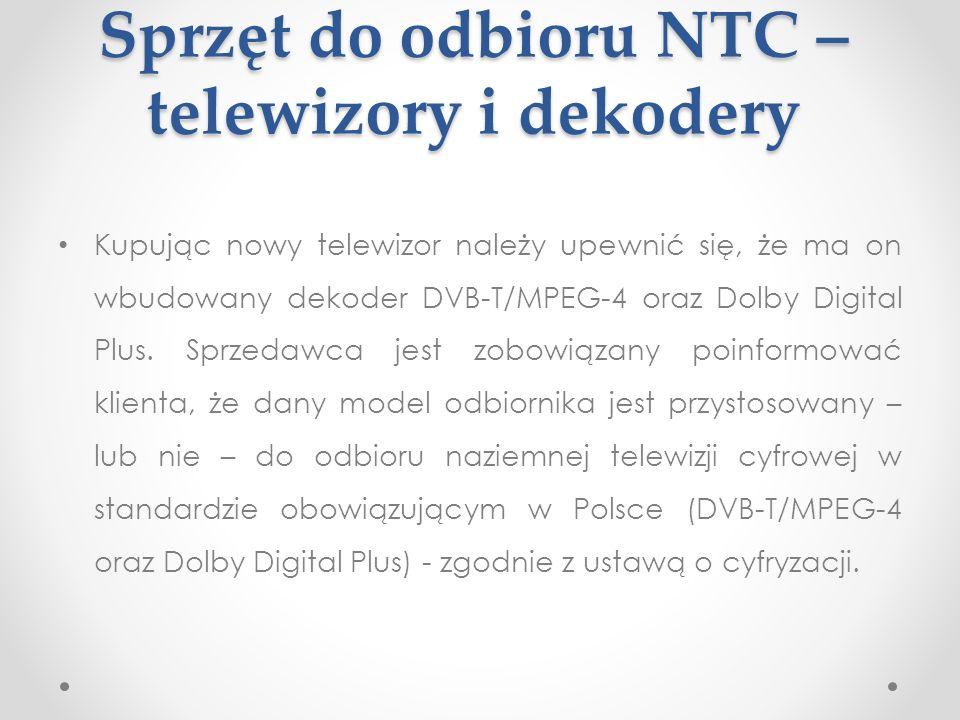 Sprzęt do odbioru NTC – telewizory i dekodery Kupując nowy telewizor należy upewnić się, że ma on wbudowany dekoder DVB-T/MPEG-4 oraz Dolby Digital Pl