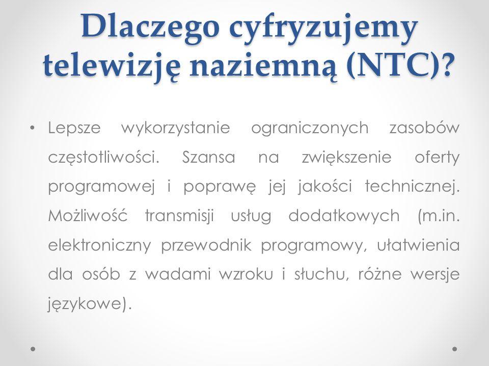 Dlaczego cyfryzujemy telewizję naziemną (NTC)? Lepsze wykorzystanie ograniczonych zasobów częstotliwości. Szansa na zwiększenie oferty programowej i p