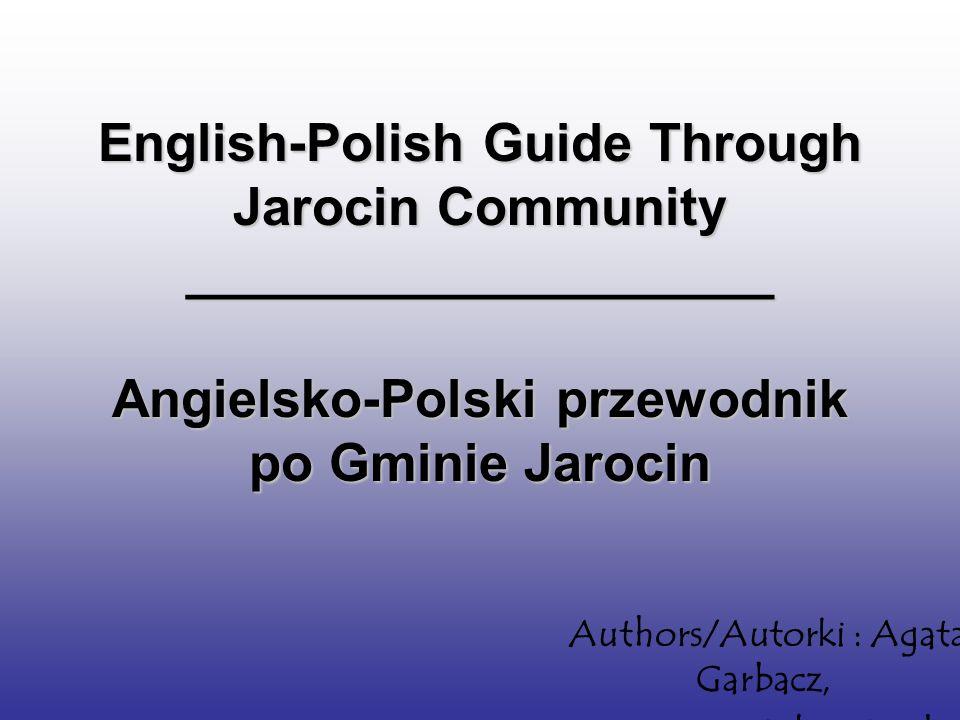 English-Polish Guide Through Jarocin Community ____________________ Angielsko-Polski przewodnik po Gminie Jarocin Authors/Autorki : Agata Garbacz, Syl