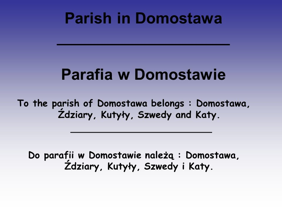 Parish in Domostawa ____________________ Parafia w Domostawie To the parish of Domostawa belongs : Domostawa, Ździary, Kutyły, Szwedy and Katy. ______
