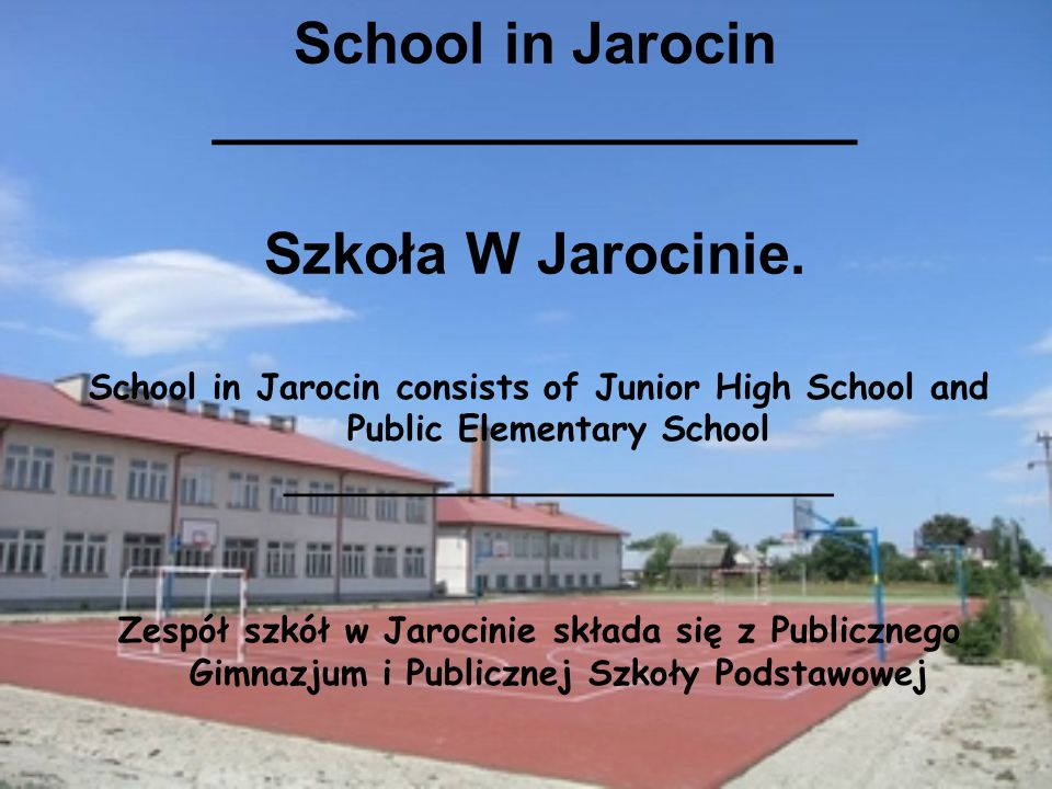 School in Jarocin ____________________ Szkoła W Jarocinie. School in Jarocin consists of Junior High School and Public Elementary School _____________