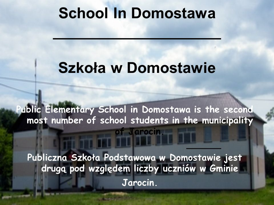 School In Domostawa ____________________ Szkoła w Domostawie Public Elementary School in Domostawa is the second most number of school students in the