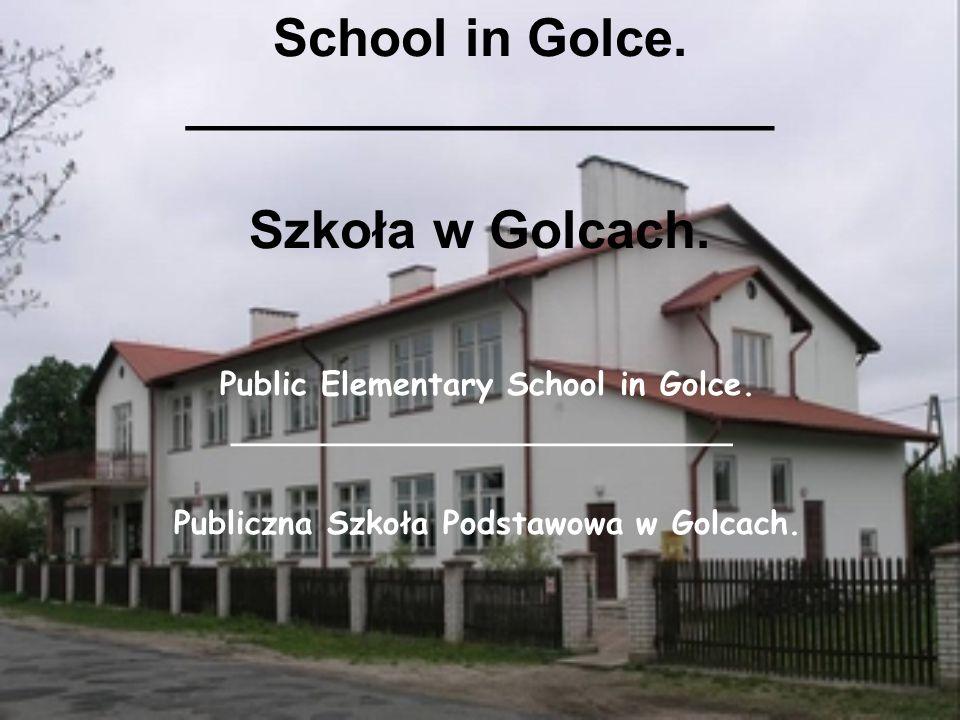School in Golce. ____________________ Szkoła w Golcach. Public Elementary School in Golce. _________________________ Publiczna Szkoła Podstawowa w Gol