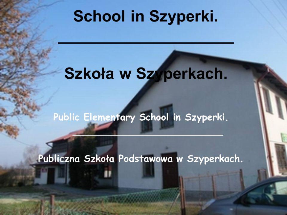School in Szyperki. ____________________ Szkoła w Szyperkach. Public Elementary School in Szyperki. _________________________ Publiczna Szkoła Podstaw