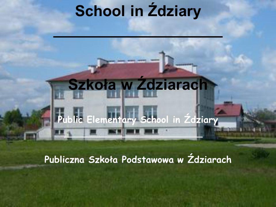 School in Ździary ____________________ Szkoła w Ździarach Public Elementary School in Ździary ________________________ Publiczna Szkoła Podstawowa w Ź