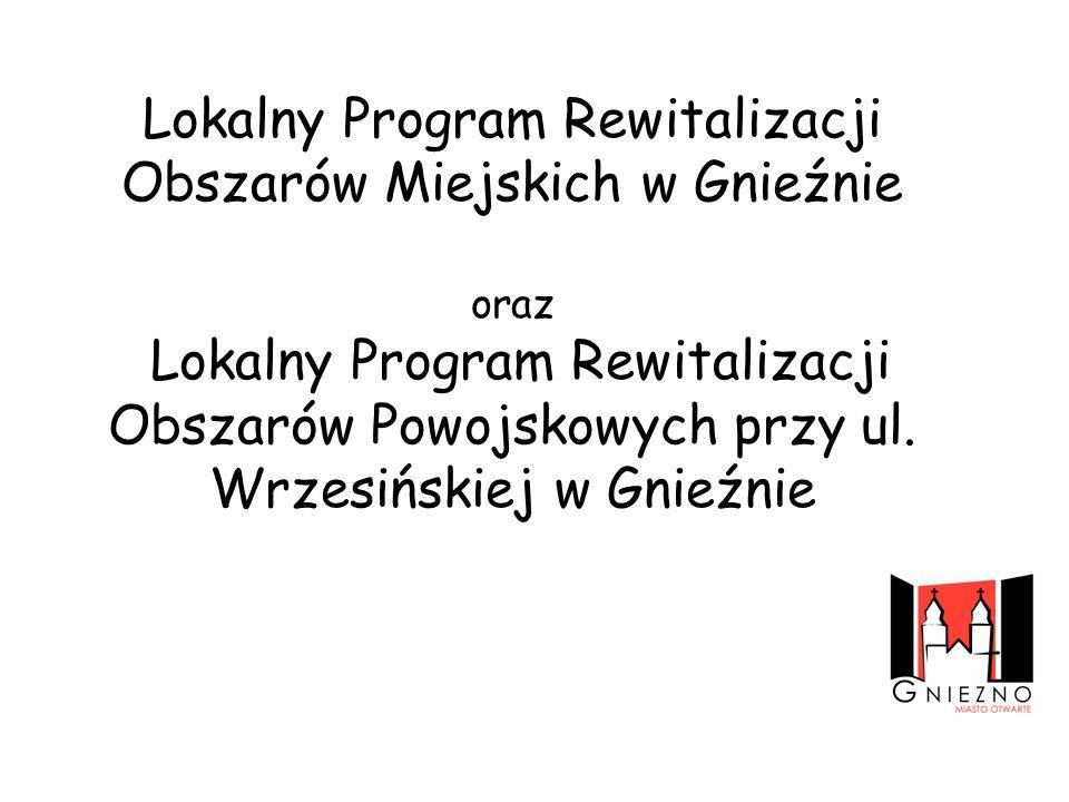 Lokalny Program Rewitalizacji Obszarów Miejskich w Gnieźnie oraz Lokalny Program Rewitalizacji Obszarów Powojskowych przy ul. Wrzesińskiej w Gnieźnie