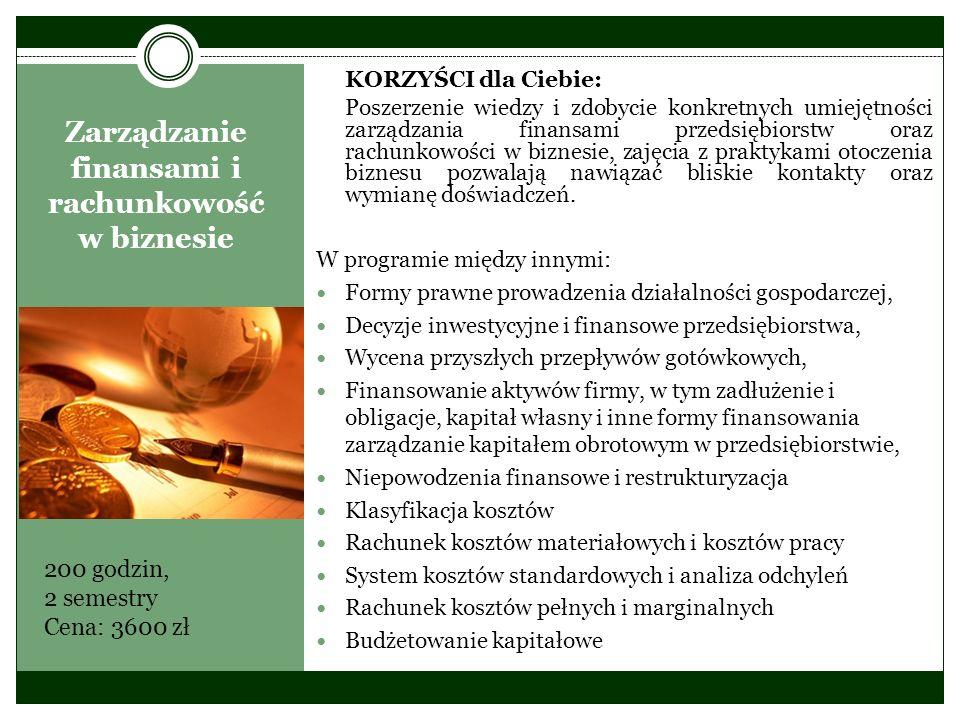 Zarządzanie finansami i rachunkowość w biznesie 200 godzin, 2 semestry Cena: 3600 zł KORZYŚCI dla Ciebie: Poszerzenie wiedzy i zdobycie konkretnych um