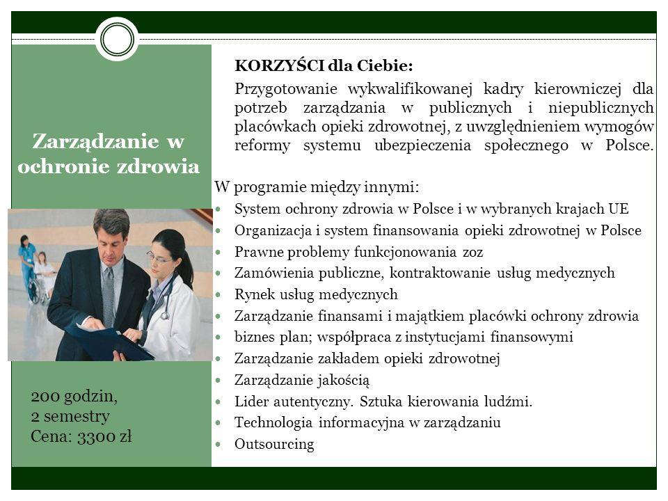 Zarządzanie w ochronie zdrowia KORZYŚCI dla Ciebie: Przygotowanie wykwalifikowanej kadry kierowniczej dla potrzeb zarządzania w publicznych i niepubli