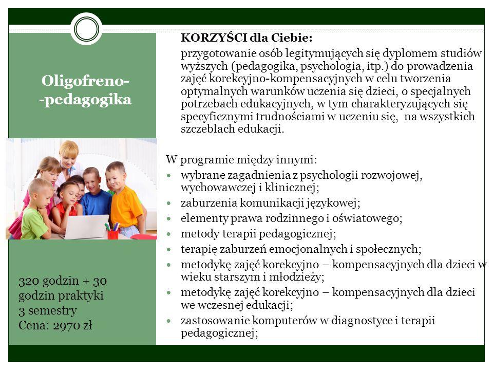 Oligofreno- -pedagogika KORZYŚCI dla Ciebie: przygotowanie osób legitymujących się dyplomem studiów wyższych (pedagogika, psychologia, itp.) do prowad