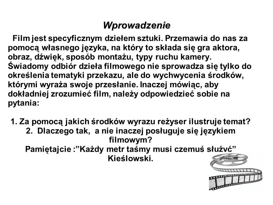Wprowadzenie Film jest specyficznym dziełem sztuki. Przemawia do nas za pomocą własnego języka, na który to składa się gra aktora, obraz, dźwięk, spos