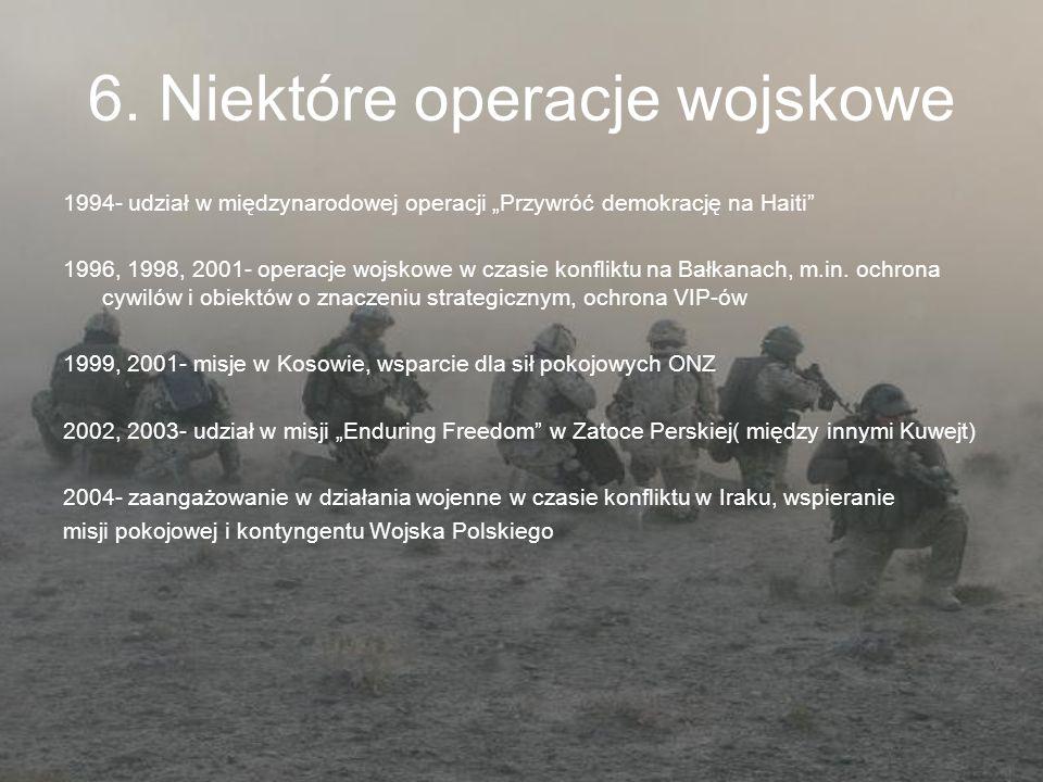 6. Niektóre operacje wojskowe 1994- udział w międzynarodowej operacji Przywróć demokrację na Haiti 1996, 1998, 2001- operacje wojskowe w czasie konfli