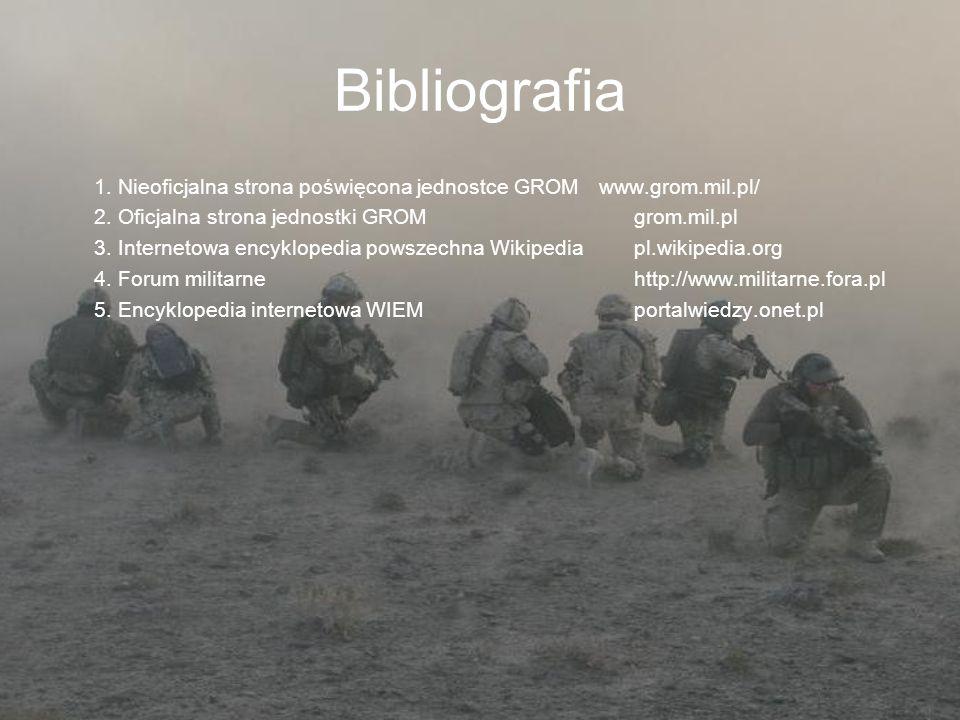 Bibliografia 1. Nieoficjalna strona poświęcona jednostce GROM www.grom.mil.pl/ 2. Oficjalna strona jednostki GROM grom.mil.pl 3. Internetowa encyklope