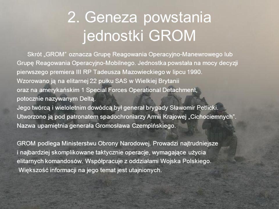 2. Geneza powstania jednostki GROM Skrót GROM oznacza Grupę Reagowania Operacyjno-Manewrowego lub Grupę Reagowania Operacyjno-Mobilnego. Jednostka pow