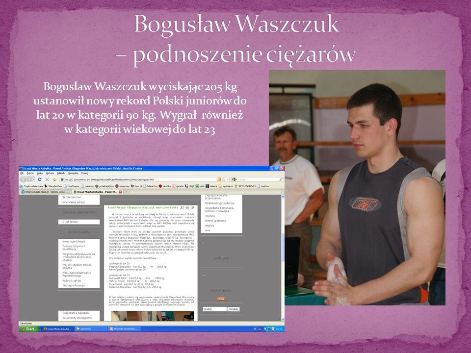 Bogusław Waszczuk wyciskając 205 kg ustanowił nowy rekord Polski juniorów do lat 20 w kategorii 90 kg. Wygrał również w kategorii wiekowej do lat 23