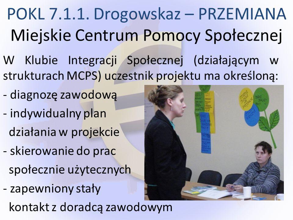 W Klubie Integracji Społecznej (działającym w strukturach MCPS) uczestnik projektu ma określoną: - diagnozę zawodową - indywidualny plan działania w p