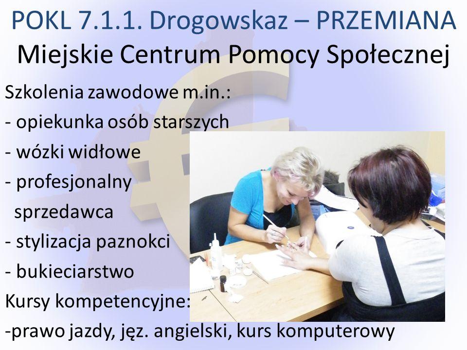 Warsztaty: - rozwój umiejętności osobistych - Spadochron – z doradcą zawodowym Inne działania poszerzające kompetencje społeczne - asystent rodzinny - warsztaty prawne - grupy wsparcia - kształtowanie własnego wizerunku POKL 7.1.1.