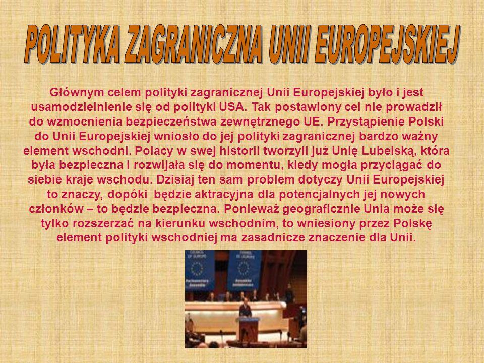 Głównym celem polityki zagranicznej Unii Europejskiej było i jest usamodzielnienie się od polityki USA. Tak postawiony cel nie prowadził do wzmocnieni