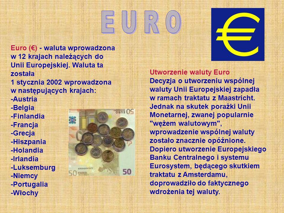 Euro () - waluta wprowadzona w 12 krajach należących do Unii Europejskiej. Waluta ta została 1 stycznia 2002 wprowadzona w następujących krajach: -Aus