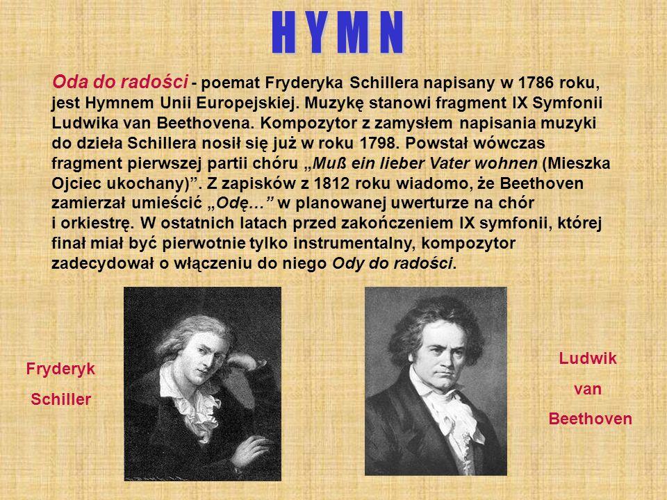 Oda do radości - poemat Fryderyka Schillera napisany w 1786 roku, jest Hymnem Unii Europejskiej. Muzykę stanowi fragment IX Symfonii Ludwika van Beeth