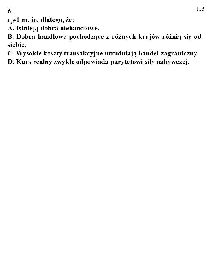 115 5. W Polsce wskaźnik inflacji wyniósł 105, a w USA 110. W takiej sytuacji zgodnie z teorią PPP w długim okresie (ceteris paribus): A. Złoty będzie