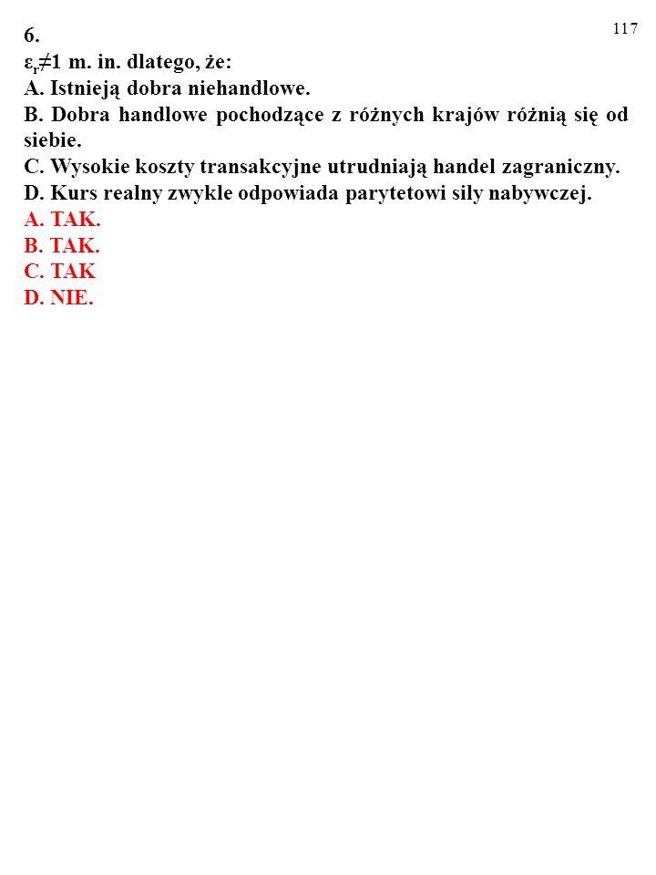 116 6. ε r1 m. in. dlatego, że: A. Istnieją dobra niehandlowe. B. Dobra handlowe pochodzące z różnych krajów różnią się od siebie. C. Wysokie koszty t