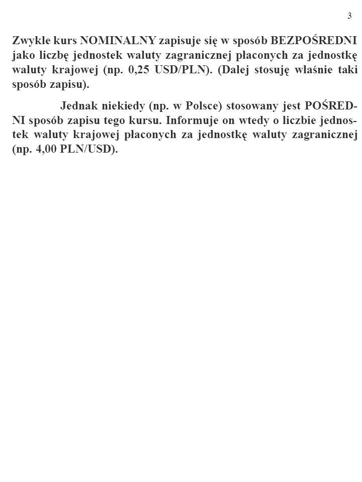 33 Zauważ, że skoro – dla kursu PPP - ε n P k /P z =1, to ε n P k =P z oraz: ε n =P z /P k.