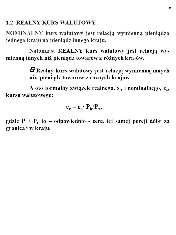 26 WERSJA WZGLĘDNA TEORII PPP ε r1, lecz siła działania czynników, które powodują odchylenia re- alnego kursu walutowego od 1 (np.