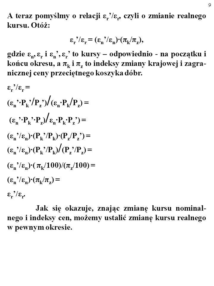 8 ε r =(ε n P k )/P z =(0,3[dol./zł]100 zł)/15 dol.=30 dol./15 dol.=2[porcje amerykańskie za porcję polską]. CO TO ZNACZY? Otóż w naszym przykładzie c