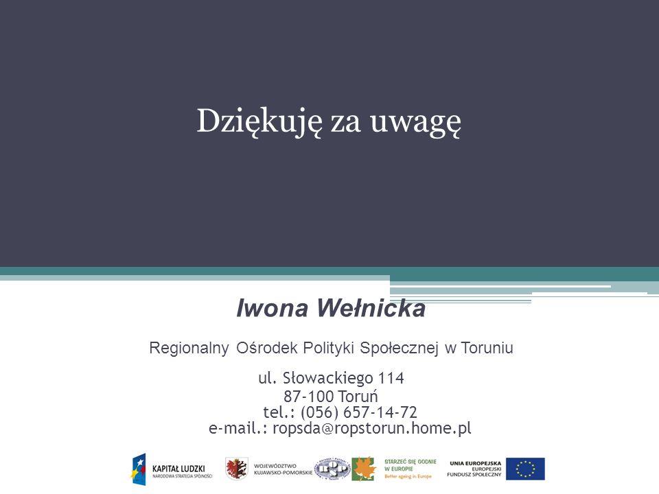 Dziękuję za uwagę Iwona Wełnicka Regionalny Ośrodek Polityki Społecznej w Toruniu ul. Słowackiego 114 87-100 Toruń tel.: (056) 657-14-72 e-mail.: rops