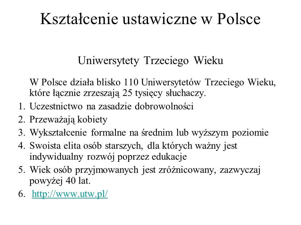 Kształcenie ustawiczne w Polsce Uniwersytety Trzeciego Wieku W Polsce działa blisko 110 Uniwersytetów Trzeciego Wieku, które łącznie zrzeszają 25 tysi