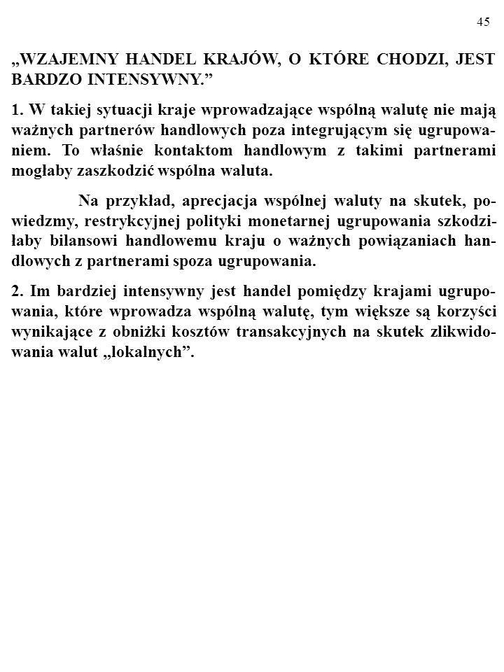 44 3.3. UNIA WALUTOWA. Na osobną analizę zasługuje przypadek wspólnej waluty. 1 stycznia 2002 r. Austria, Belgia, Finlandia, Francja, Grecja, Hisz- pa
