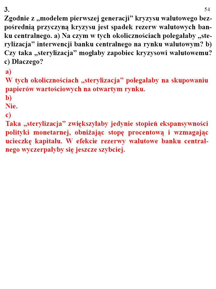 53 2. a) Za pomocą modelu pierwszej generacji wyjaśnij mechanizm powstawania kryzysu walutowego. b) Co jest przyczyną kryzysu walutowego w przypadku m