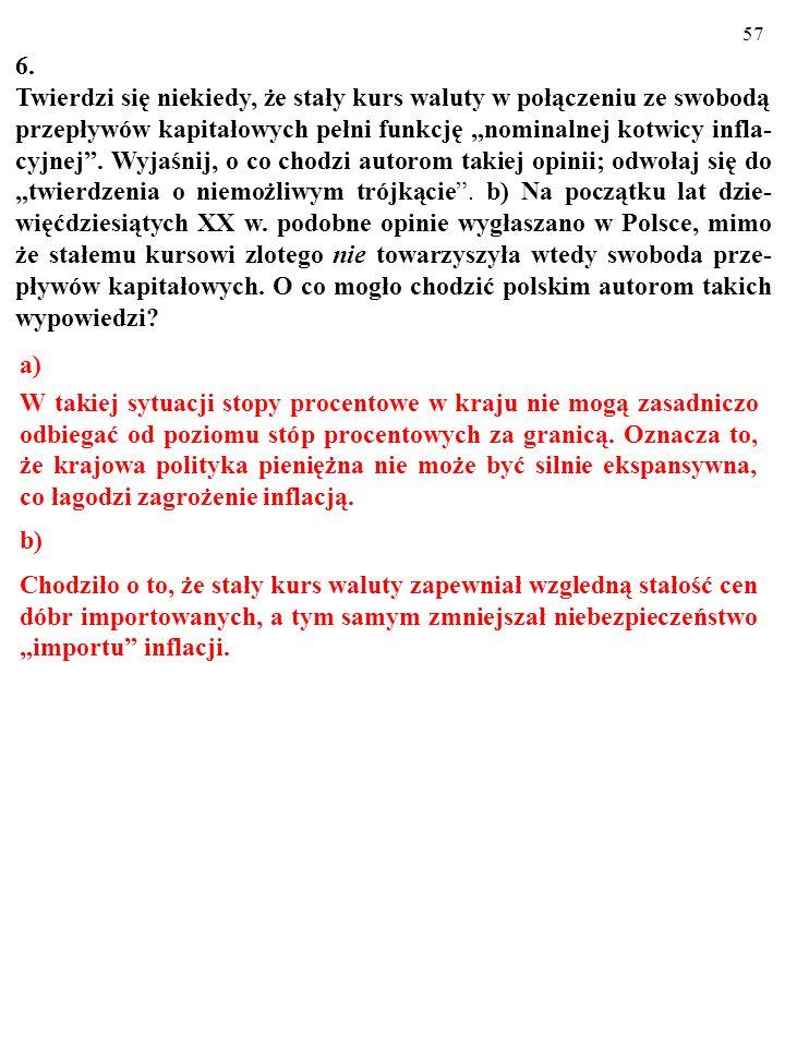 56 5. a) Podaj treść twierdzenia o niemożliwym trójkącie. b) Pokaż, że li- beralizacja obrotów kapitałowych i niezależna polityka pieniężna wykluczają