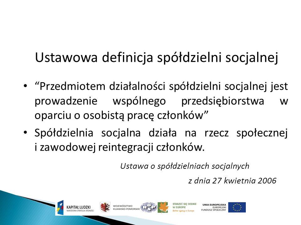 Ustawowa definicja spółdzielni socjalnej Przedmiotem działalności spółdzielni socjalnej jest prowadzenie wspólnego przedsiębiorstwa w oparciu o osobistą pracę członków Spółdzielnia socjalna działa na rzecz społecznej i zawodowej reintegracji członków.