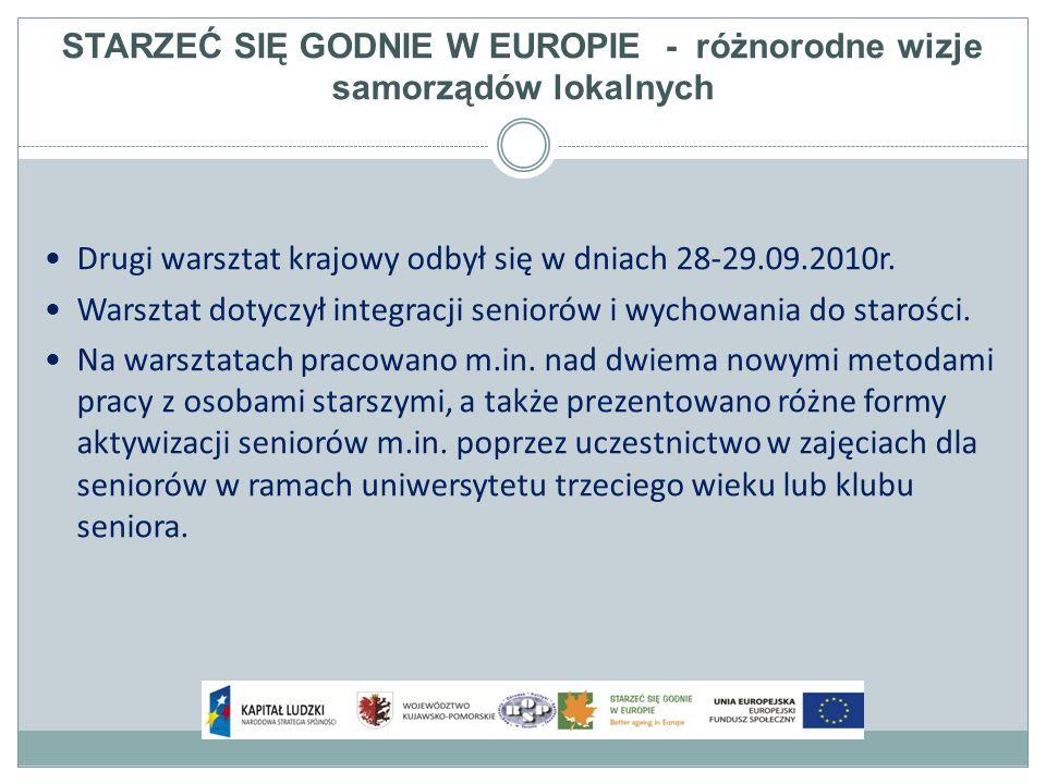 STARZEĆ SIĘ GODNIE W EUROPIE - różnorodne wizje samorządów lokalnych Drugi warsztat krajowy odbył się w dniach 28-29.09.2010r.