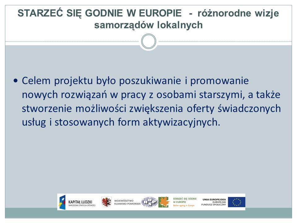 STARZEĆ SIĘ GODNIE W EUROPIE - różnorodne wizje samorządów lokalnych Celem projektu było poszukiwanie i promowanie nowych rozwiązań w pracy z osobami starszymi, a także stworzenie możliwości zwiększenia oferty świadczonych usług i stosowanych form aktywizacyjnych.
