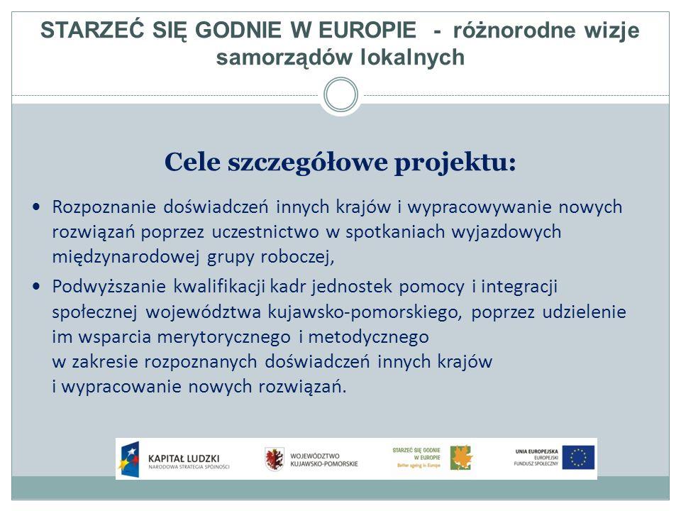 STARZEĆ SIĘ GODNIE W EUROPIE - różnorodne wizje samorządów lokalnych Grupa docelowa: Kadra jednostek organizacyjnych pomocy społecznej Kadra organizacji pozarządowych Wielkość grupy docelowej to 60 pracowników ww.