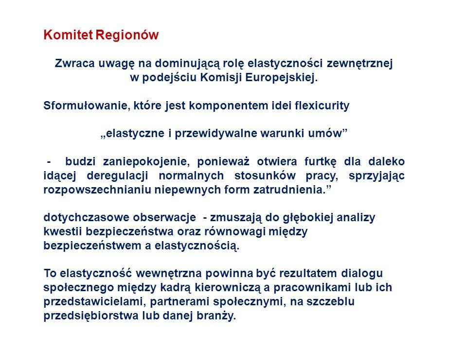 Komitet Regionów Zwraca uwagę na dominującą rolę elastyczności zewnętrznej w podejściu Komisji Europejskiej. Sformułowanie, które jest komponentem ide