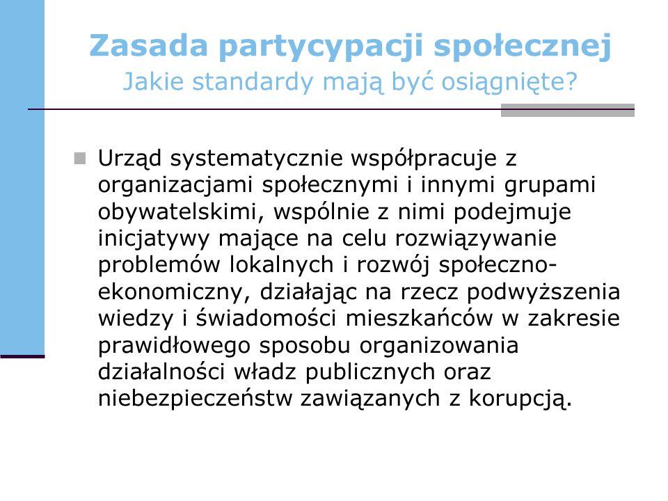 Zasada partycypacji społecznej Jakie standardy mają być osiągnięte? Urząd systematycznie współpracuje z organizacjami społecznymi i innymi grupami oby