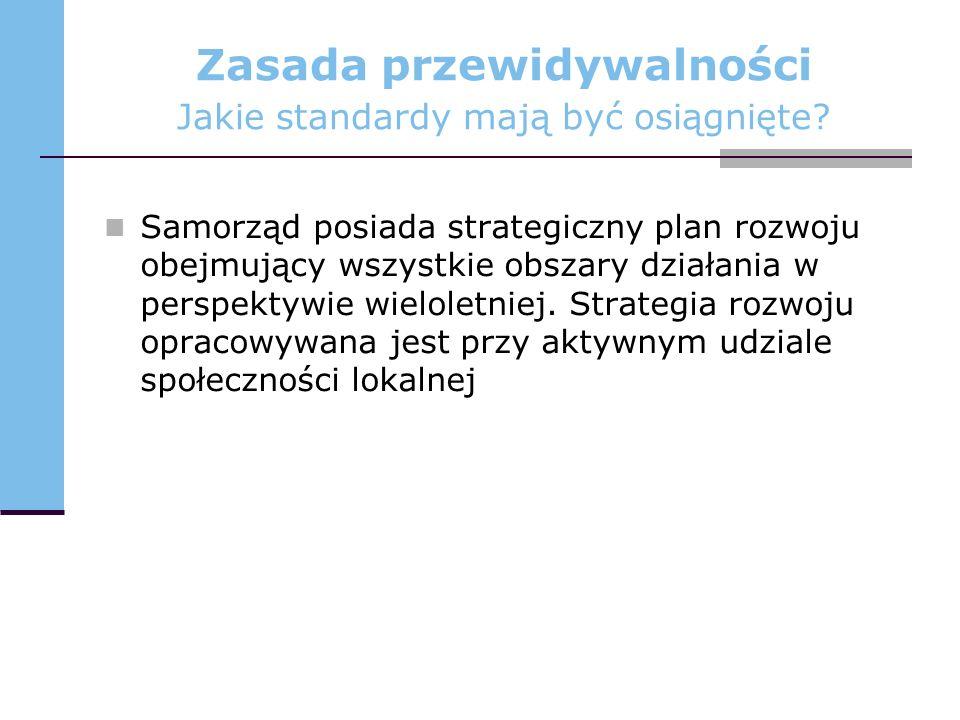 Zasada przewidywalności Jakie standardy mają być osiągnięte? Samorząd posiada strategiczny plan rozwoju obejmujący wszystkie obszary działania w persp