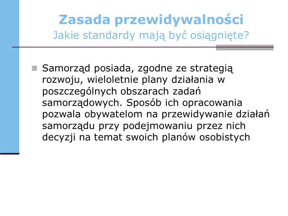 Zasada przewidywalności Jakie standardy mają być osiągnięte? Samorząd posiada, zgodne ze strategią rozwoju, wieloletnie plany działania w poszczególny