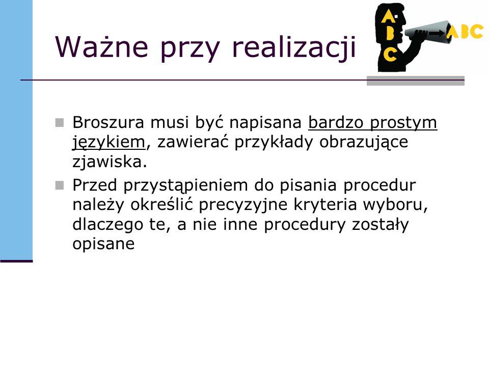 Ważne przy realizacji Broszura musi być napisana bardzo prostym językiem, zawierać przykłady obrazujące zjawiska.
