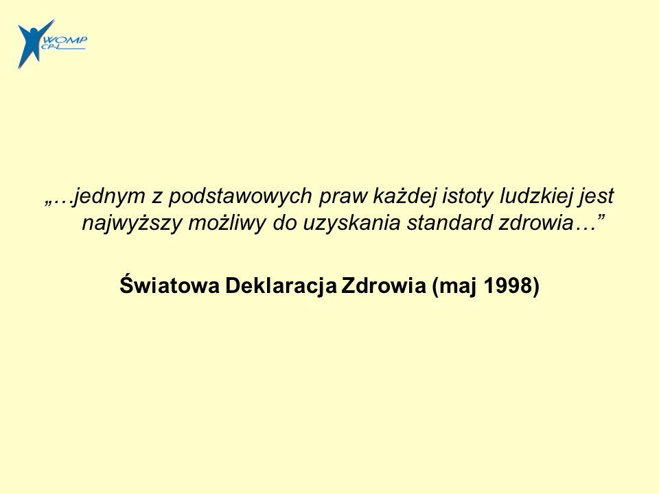…jednym z podstawowych praw każdej istoty ludzkiej jest najwyższy możliwy do uzyskania standard zdrowia… Światowa Deklaracja Zdrowia (maj 1998)
