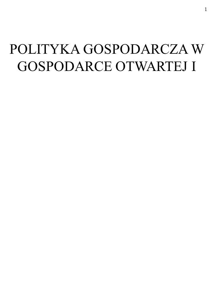 1 POLITYKA GOSPODARCZA W GOSPODARCE OTWARTEJ I