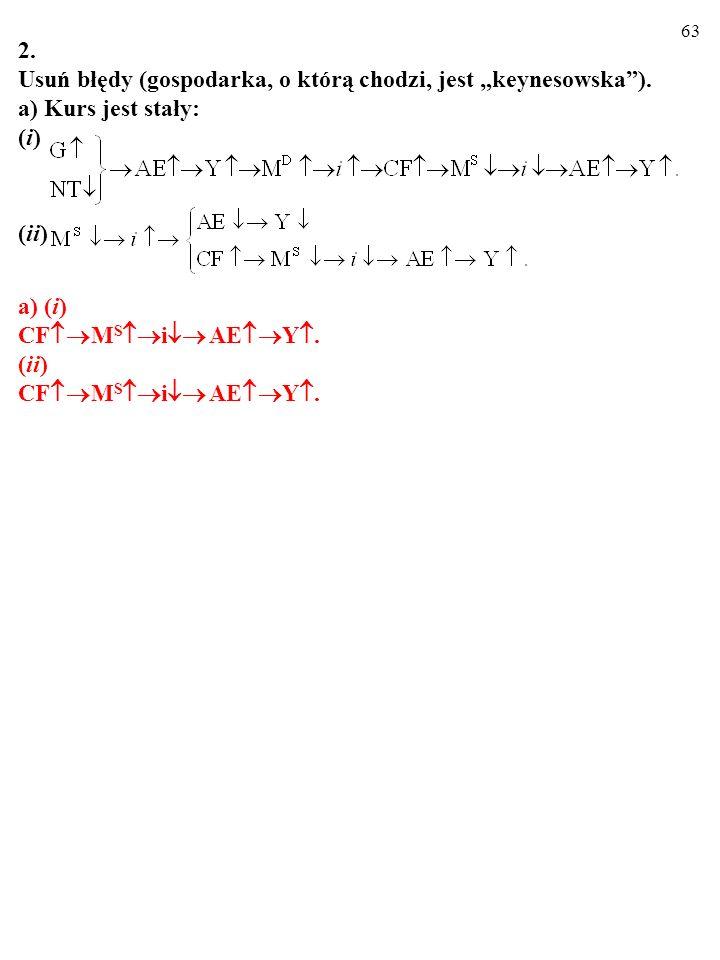 62 2. Usuń błędy (gospodarka, o którą chodzi, jest keynesowska). a) Kurs jest stały: (i) (ii) a) (i) CF M S i AE Y.