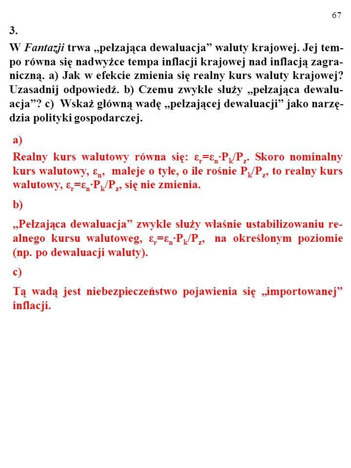 66 2. Usuń błędy (gospodarka, o którą chodzi, jest keynesowska). a) Kurs jest stały: (i) (ii) a) (i) CF M S i AE Y. (ii) CF M S i AE Y. b) Kurs jest p