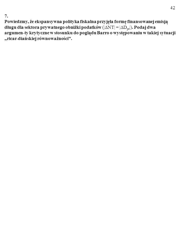 41 6. a) Podaj treść twierdzenia o mnożniku zrównoważonego budżetu. b) Podaj treść twierdzenia o ricardiańskiej równoważności. c) Opisz towarzyszące s