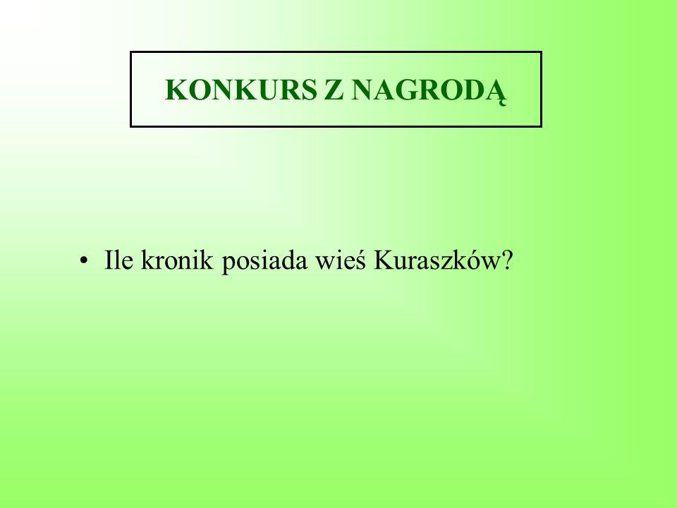 KONKURS Z NAGRODĄ Ile kronik posiada wieś Kuraszków?
